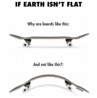 Earth, Dank Memes, and Why: IF EARTH ISN-T FLAT  Why are boards like this:  And not like this?: @ocon.jpg LMAOOOO