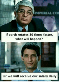 Earth, Guess, and Will: If earth rotates 30 times faster,  what will happen?  Sir we will receive our salary daily