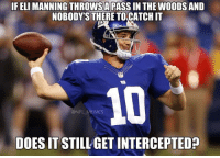 Eli Manning has 5 picks on the day: IF ELI MANNING THROWSAPASSIN THE WOODS AND  NOBODY'S THERE TO CATCHIT  @NFL EMES  DOES IT STILL GET INTERCEPTED Eli Manning has 5 picks on the day