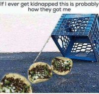 Lol, Memes, and 🤖: If ever get kidnapped this is probably  how they got me Yea probably lol 🤦♂️😂