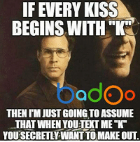 """Credit: Badoo . Check out their app!: IF EVERY KISS  BEGINS WITH  """"K""""  YOadOo  THEN IM JUST GOING TO ASSUME  THAT WHEN YOUTEXTME  K  YOURSECRETLFWANTTOMAKEOUT. Credit: Badoo . Check out their app!"""
