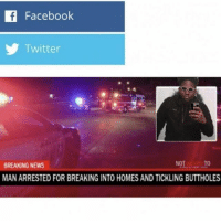 "I'm okay with getting recognized in public from being a meme but if I ever get stopped and they ask me some shit like ""yooo, you still tickle buttholes?"" Ima be mad af: If Facebook  Twitter  BREAKING NEWS  MAN ARRESTED FOR BREAKING INTO HOMES AND TICKLING BUTTHOLES I'm okay with getting recognized in public from being a meme but if I ever get stopped and they ask me some shit like ""yooo, you still tickle buttholes?"" Ima be mad af"
