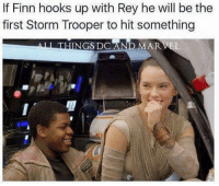 Finn, Memes, and Rey: If Finn hooks up with Rey he will be the  first Storm Trooper to hit something  HINGS DC AND MAR 😂😂😂 👉Turn on post notifications ❤️ starwarsjokes -