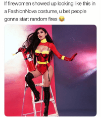 Definitely, Funny, and Looking: If firewomen showed up looking like this in  a FashionNova costume, u bet people  gonna start random fires I would definitely 😂😂 @FashionNova
