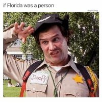 Florida, Dank Memes, and Person: if Florida was a person  drgrayfang Don't follow @drgrayfang if you're easily offended