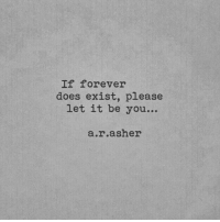 let it be: If forever  does exist, please  let it be you...  a.r.asher