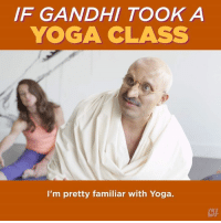 Gym, Memes, and Yoga: IF GANDHI TOOK A  YOGA CLASS  I'm pretty familiar with Yoga.  CHH The world's most famous Hindu visits the world's least Hindu gym.
