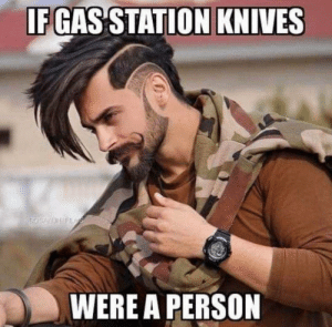 Tacticool: IF GAS STATION KNIVES  WERE A PERSON Tacticool