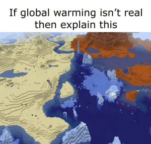 Global Warming, Real, and Checkmate: If global warming isn't real  then explain this Checkmate deniers