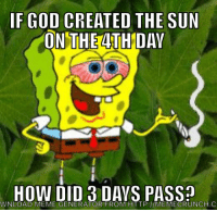 Legit question tho: IF GOD CREATED THE SUN  ON THE 4TH DAY  HOW DID 3 DAYS PASS?  WNLOAD MEME GENERATOR FROM HTTP //MEMECRUNCH.C Legit question tho