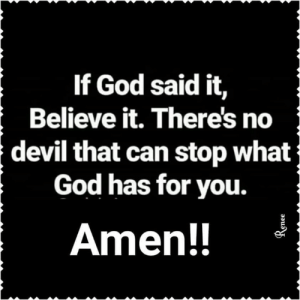 God, Memes, and Devil: If God said it,  Believe it. There's no  devil that can stop what  God has for you.  Amen!! J