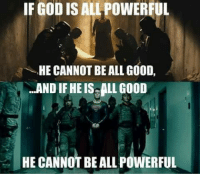 Bealls: IF GODISALLPOWERFUL  HE CANNOT BE ALL GOOD,  N...AND IFHEISGALL GOOD  HE CANNOT BEALL POWERFUL