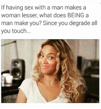 Memes, What Does, and Be a Man: If having sex with a man makes a  woman lesser, what does BEING a  man make you? Since you degrade all  you touch Im gonna leave this here🤔💅🏼 @_thewickedpink . . . thestruggleisreal girlproblems idc zerofucksgiven nofucksgiven jokesfordays sweetpsych0 followme nyc california texas pettypost trump2016 whatajoke relationshipquotes truestory girl tagsomeone tagsforlikes ihatemyex fucklove saynotofuckboys