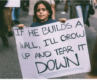 This young, adorable anti-Trump protester just won the internet.: IF HE BUILDS A  ALL, I'LL GROW  UP AND TEAR IT This young, adorable anti-Trump protester just won the internet.