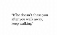"""Chase, You, and Walking: """"If he doesn't chase you  after you walk away  keep walking""""  5"""