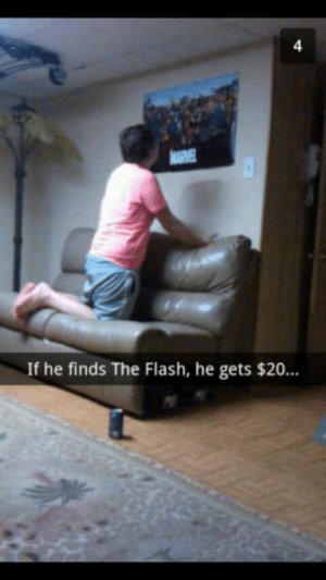 Some say that hes still looking to this day: If he finds The Flash, he gets $20 Some say that hes still looking to this day