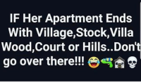 Yoooo💀: IF Her Apartment Ends  With Village,Stock,Villa  Wood,Court or Hills..Don't  go over there!! e  雪D Yoooo💀