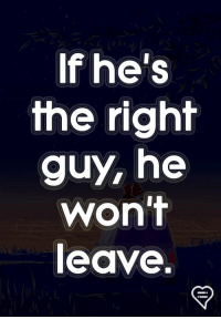 Memes, 🤖, and Right: If he's  the right  guy, he  won't  leave.