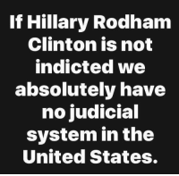 Hillary Clinton, Access, and American: If Hillary Rodham  Clinton is not  indicted we  absolutely have  no judicial  system in the  United States. Between Uranium One and the selling of access to Obama's State Department, Hillary Clinton is the most corrupt politician in American history...