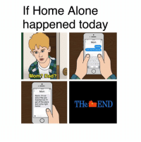😂😂: If Home Alone  happened today  Mom  Hello  I'm home alone  R TY  U  D F G H J  Z X C V B N M  MomR Dad?  Mom  Kevin  I'm so  sorry! We just  THet END  get off the plane  and come right  home! 😂😂