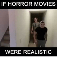 Tag some 1 u would do this with lmao: IF HORROR MOVIES  WERE REALISTIC Tag some 1 u would do this with lmao