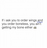 Memes, Girl, and Wings: If i ask you to order wings and  you order boneless, you ain't  getting my bone either  1G: @thegainz Girl bye