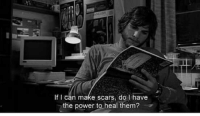 Power, Can, and Them: If I can make scars, do I have  the power to heal them?