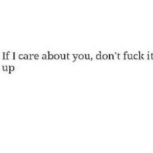 https://iglovequotes.net/: If I care about you, don't fuck it  up https://iglovequotes.net/