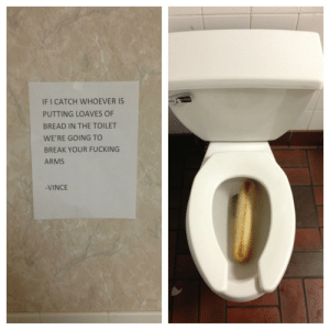 Dank, Fucking, and Memes: IF I CATCH WHOEVER IS  PUTTING LOAVES OF  BREAD IN THE TOILET  WE'RE GOING TO  BREAK YOUR FUCKING  ARMS  VINCE me irl by jesmurf MORE MEMES