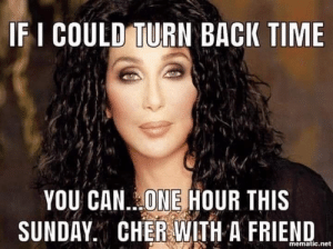 Cher, Memes, and Time: IF I COULD TURN BACK TIME  YOU CAN..ONE HOUR THIS  SUNDAY CHER WITH A FRIEND  mematic.net Doc Woody
