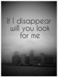 disappearing: If I disappear  will you look  for me
