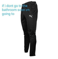 Soon..., Go To, and  Dont: if i dont go to the  bathroom soon im  going to