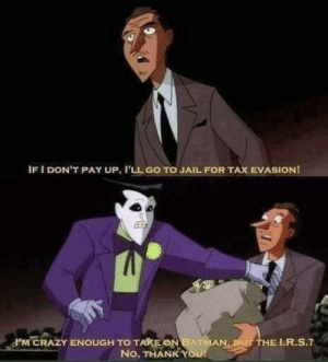 meirl: IF I DON'T PAY UP, I'LL GO TO JAIL FOR TAX EVASION!  F'M CRAZY ENOUGH TO TAKE ON BATMAN BUT THE L.R.S.?  No, THANK YOU! meirl