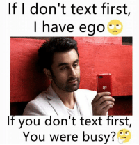 Memes, 🤖, and Ego: If I don't text first,  I have ego  If you don't text first,  You were busy?