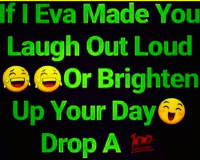Memes, 🤖, and Eva: If  I Eva Made You  Laugh Out Loud  e eor Brighten  6  Up Your Day  Drop A