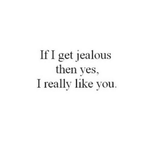 https://iglovequotes.net/: If I get jealous  then yes,  I really like you. https://iglovequotes.net/