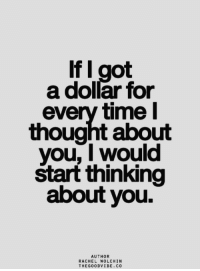Time, Thought, and Got: If I got  a dollar for  every time  thought about  you, I would  starť thinking  about you.  AUTHOR  RACHEL WOLCHIN  THEGOODVIBE.CO