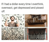I think I've officially killed my liver: If I had a dollar every time l overthink,  overreact, get depressed and pissed  off I think I've officially killed my liver