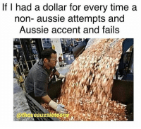 Memes, Time, and Aussie: If I had a dollar for every time a  non- aussie attempts and  Aussie accent and fails  @thos  eaussiéte Dosh