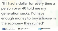 "Memes, Money, and Panda: ""If I had a dollar for every time a  person over 40 told me my  generation sucks, I'd have  enough money to buy a house in  the economy they ruined""  @sleepy Panda.me  @sleepy Pandame  @sleepy Panda me"