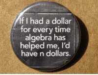 Time, Algebra, and For: If I had a dollar  for every time  algebra has  helped me, I'd  have n dollars.