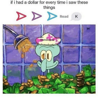 Dank, Funny, and Meme: if i had a dollar for every time i saw these  things  Read  K I'll be a billionaire * 😏Follow if you're new😏 * 👇Tag some homies👇 * ❤Leave a like for Dank Memes❤ * Second meme acc: @cptmemes * Don't mind these 👇👇 Memes DankMemes Videos DankVideos RelatableMemes RelatableVideos Funny FunnyMemes memesdailybestmemesdaily boii Codmemes squidward spongebob Meme InfiniteWarfare Gaming gta5 bo2 IW mw2 Xbox Ps4 Psn Games VideoGames Comedy Treyarch sidemen sdmn
