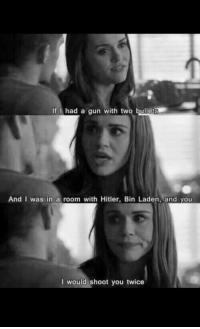 silly-luv:  ♡ find your best posts on my blog ♡: If I had a gun with two bullet  And I was in a room with Hitler, Bin Laden, and you  I would shoot you twice silly-luv:  ♡ find your best posts on my blog ♡
