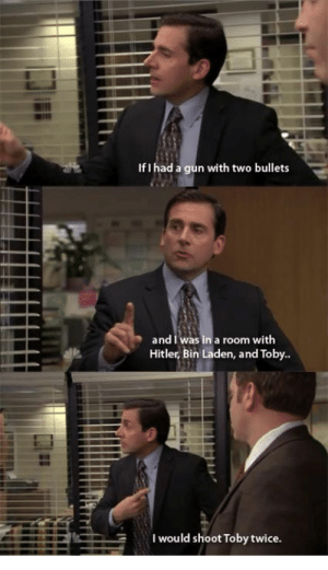 rage-comics-base:  Still one of my favorite scenes of all time.: If I had a gun with two bullets  and I was in a room with  Hitler, Bin Laden, and Toby..  would shoot Toby twice. rage-comics-base:  Still one of my favorite scenes of all time.