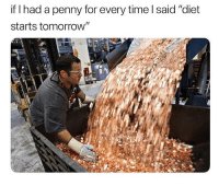 "Memes, Time, and Tomorrow: if I had a penny for every time l said ""diet  starts tomorrow"" I'd be a millionaire! 😂"