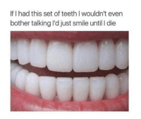 😂😁: If I had this set of teeth I wouldn't even  bother talking l'd just smile until l die 😂😁