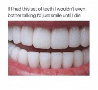 Perfect 👌🏽 #WSHH: If I had this set of teeth l wouldn't even  bother talking ldjust smile until l die Perfect 👌🏽 #WSHH
