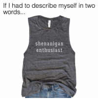 Funny, Memes, and Shenanigans: If I had to describe myself in two  words.  shenanigan  enthusiast I'm always down for shenanigans🤪 If you are not following my fav store for hilarious graphic tees @everfitte you must! Use code SARCASM at checkout to get 15% off your entire order today! 🍹 @everfitte @everfitte @everfitte