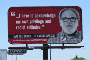 """Posterized cuck status: if. I have to acknowledge  my own privilege and  racist attitudes.""""  I AM THE BRIDGE...TO ENDING RACISM.  saskatoon.ca/iamthebridge  to  SK003128  magic  PATTISON Posterized cuck status"""