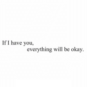 Okay, Net, and Will: If I have you,  everything will be okay https://iglovequotes.net/